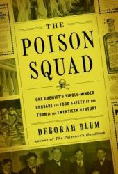 The Poison Squad: One Chemist's Single-Minded Crusade for Food Safety at the Turn of the Twentieth Century Pdf Book
