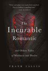 The Incurable Romantic and Other Tales of Madness and Desire Pdf Book