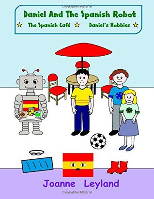 Daniel And The Spanish Robot - Book 2: Two lovely stories in English teaching Spanish to 3 - 7 year olds: The Spanish Cafe / Daniel's Hobbies: Volume 2
