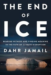 The End of Ice: Bearing Witness and Finding Meaning in the Path of Climate Disruption Pdf Book