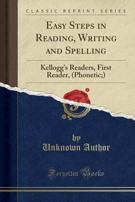 Easy Steps in Reading, Writing and Spelling: Kellogg's Readers, First Reader, (Phonetic;)