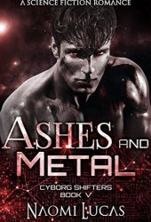 Ashes and Metal (Cyborg Shifters, #5) Pdf Book