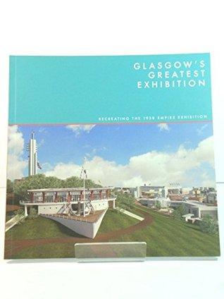 Glasgow's Greatest Exhibition: Recreating the 1938 Empire Exhibition