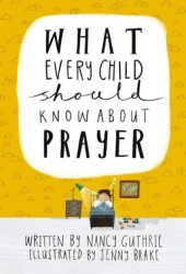 What Every Child Should Know About Prayer Pdf Book