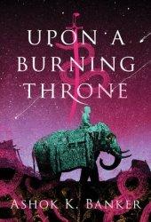 Upon a Burning Throne (Burnt Empire Saga, #1)