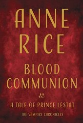 Blood Communion (The Vampire Chronicles, #13) Book Pdf