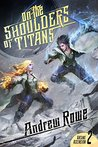 On the Shoulders of Titans (Arcane Ascension, #2)