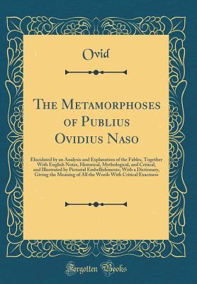 The Metamorphoses of Publius Ovidius Naso: Elucidated by an Analysis and Explanation of the Fables, Together with English Notes, Historical, Mythological, and Critical, and Illustrated by Pictorial Embellishments; With a Dictionary, Giving the Meaning of