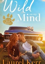 Wild on My Mind (Where the Wild Hearts Are #1) Pdf Book