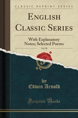 English Classic Series, Vol. 98: With Explanatory Notes; Selected Poems