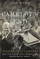 Camelot's End: Kennedy vs. Carter and the Fight that Broke the Democratic Party Pdf Book