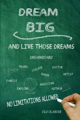 Dream Big and Live Those Dreams: No Limitations Allowed