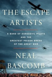 The Escape Artists: A Band of Daredevil Pilots and the Greatest Prison Break of the Great War Pdf Book