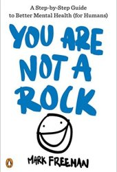 You Are Not a Rock: A Step-by-Step Guide to Better Mental Health Pdf Book