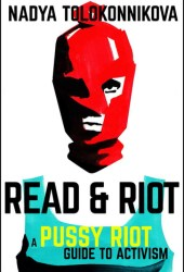 Read & Riot: A Pussy Riot Guide to Activism Pdf Book