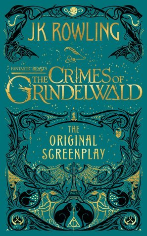 Fantastic Beasts - The Crimes of Grindelwald: The Original Screenplay