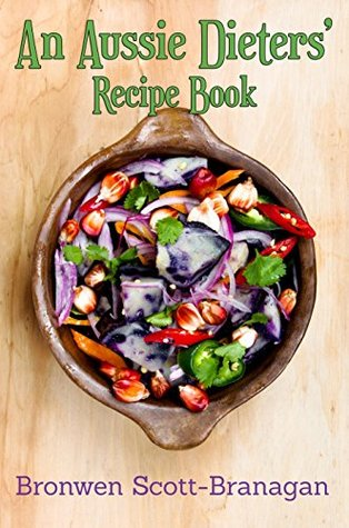 An Aussie Dieters' Recipe Book: Simple Recipes That are Dairy Free, FoDMAP Free, Gluten Free, Lactose Free, Nut Free and Sugar Free