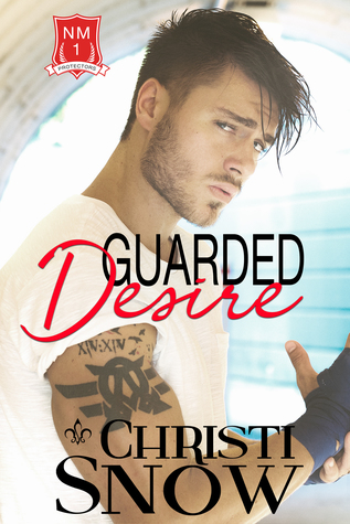 Guarded Desire (NM Protectors, #1)