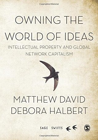 Owning the World of Ideas: Intellectual Property and Global Network Capitalism
