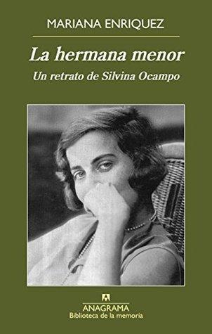 La hermana menor: Un retrato de Silvina Ocampo