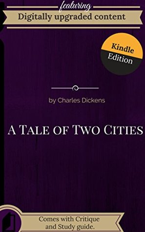 Digitally Upgraded Edition of A Tale of Two Cities by Charles Dickens (Annotated): Reprint of a classic text optimized for kindle devices.