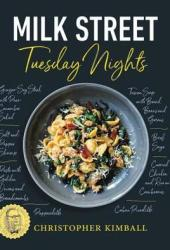 Milk Street: Tuesday Nights: More than 200 Simple Weeknight Suppers that Deliver Bold Flavor, Fast Pdf Book