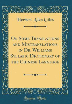 On Some Translations and Mistranslations in Dr. Williams Syllabic Dictionary of the Chinese Language