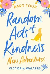 Random Acts of Kindness - Part 4: New Adventures