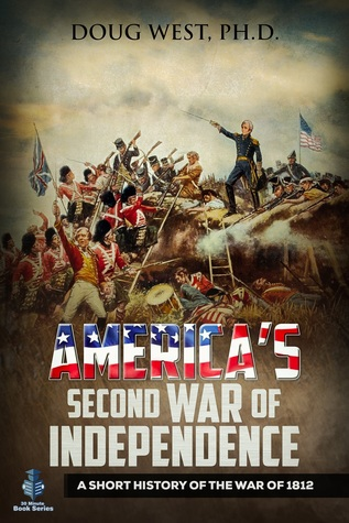 America's Second War of Independence: A Short History of the War of 1812