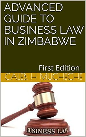 Advanced Guide to Business Law in Zimbabwe: First Edition