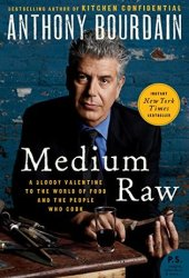 Medium Raw: A Bloody Valentine to the World of Food and the People Who Cook Pdf Book