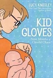 Kid Gloves: Nine Months of Careful Chaos Pdf Book