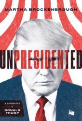 Unpresidented: A Biography of Donald Trump