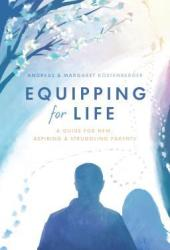 Equipping for Life: A Guide for New, Aspiring & Struggling Parents Pdf Book