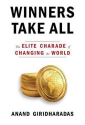 Winners Take All: The Elite Charade of Changing the World Book Pdf