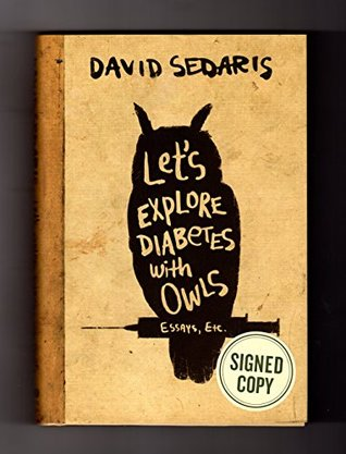Issued-Signed Edition of Let's Explore Diabetes with Owls. Signed by author David Sedaris, as issued by publisher, edition; ISBN 9780316505956. First Edition / 1st Printing