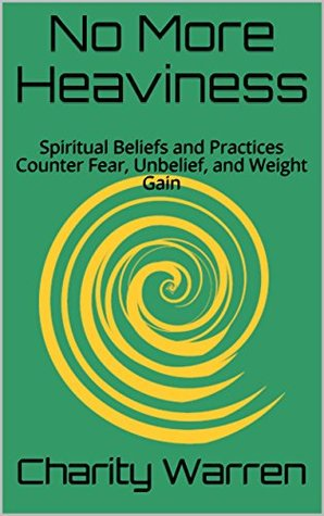 No More Heaviness: Spiritual Beliefs and Practices Counter Fear, Unbelief, and Weight Gain