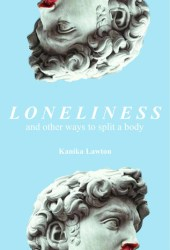 Loneliness, and Other Ways to Split a Body Pdf Book