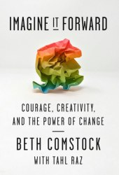Imagine It Forward: Courage, Creativity, and the Power of Change Pdf Book