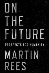 On the Future: Prospects for Humanity Pdf Book
