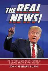 The Real News! The Never-Before-Told Stories of Donald Trump & Fake News!
