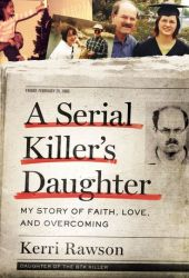 A Serial Killer's Daughter: My Story of Faith, Love, and Overcoming Pdf Book
