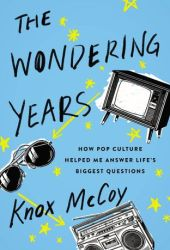 The Wondering Years: How Pop Culture Helped Me Answer Life's Biggest Questions Pdf Book