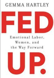 Fed Up: Emotional Labor, Women, and the Way Forward Pdf Book