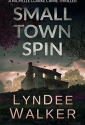Small Town Spin (A Nichelle Clarke Crime Thriller #3)