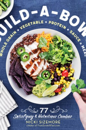 Build-a-Bowl: 77 Satisfying  Nutritious Combos: Whole Grain + Vegetable + Protein + Sauce = Meal pdf books
