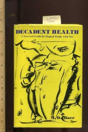 Decadent health: A survival guide for elegant people with vice pdf books