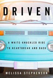 Driven: A White-Knuckled Ride to Heartbreak and Back Pdf Book