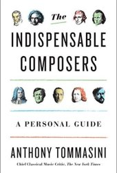 The Indispensable Composers: A Personal Guide Pdf Book