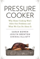 Pressure Cooker: Why Home Cooking Won't Solve Our Problems and What We Can Do about It Pdf Book